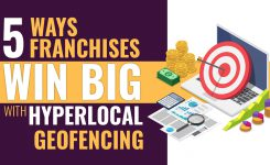 5 Ways Franchises Win Big with Hyperlocal Geofencing